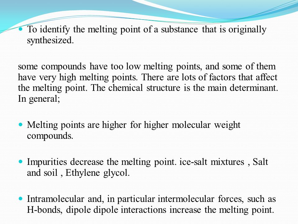 To identify the melting point of a substance that is originally synthesized. some compounds have too low melting points, and some of them have very hi