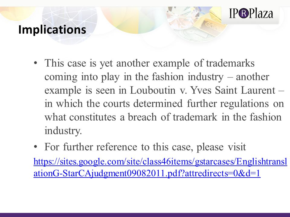 Implications This case is yet another example of trademarks coming into play in the fashion industry – another example is seen in Louboutin v.