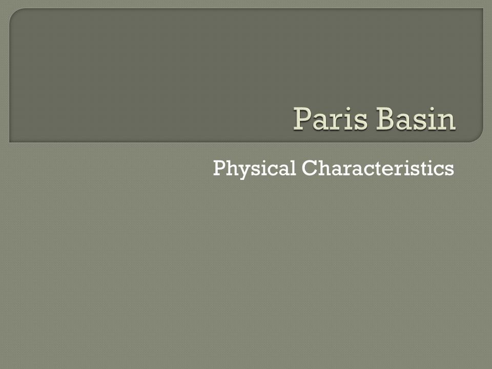 Learning Outcome Identify key points on Paris Basin – Sketch Map (Physical features, Urban area) – Climate / Soils/ Relief – Primary – Secondary – Ter