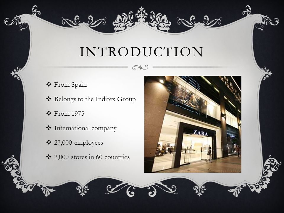 INTRODUCTION From Spain Belongs to the Inditex Group From 1975 International company 27,000 employees 2,000 stores in 60 countries