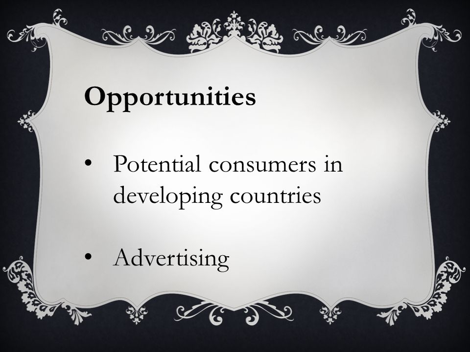 Opportunities Potential consumers in developing countries Advertising
