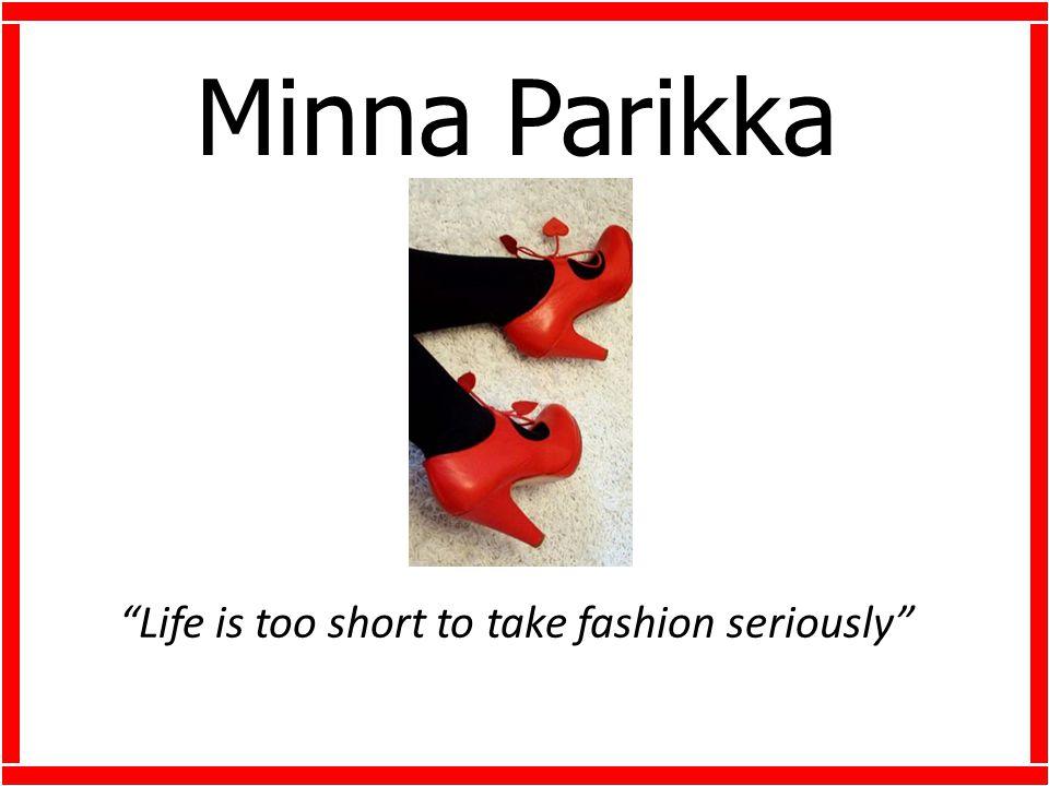 Minna Parikka Life is too short to take fashion seriously