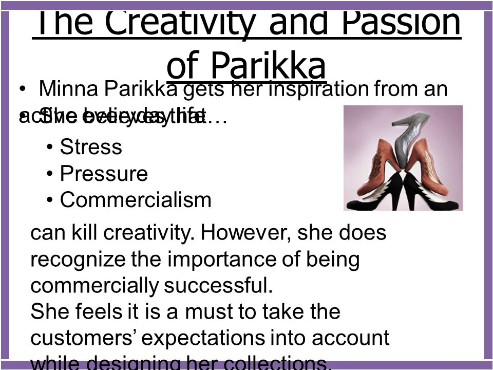 The Creativity and Passion of Parikka Minna Parikka gets her inspiration from an active everyday life Stress Pressure Commercialism can kill creativity.