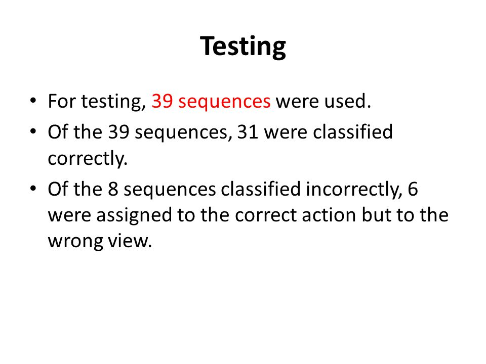 Testing For testing, 39 sequences were used. Of the 39 sequences, 31 were classified correctly. Of the 8 sequences classified incorrectly, 6 were assi