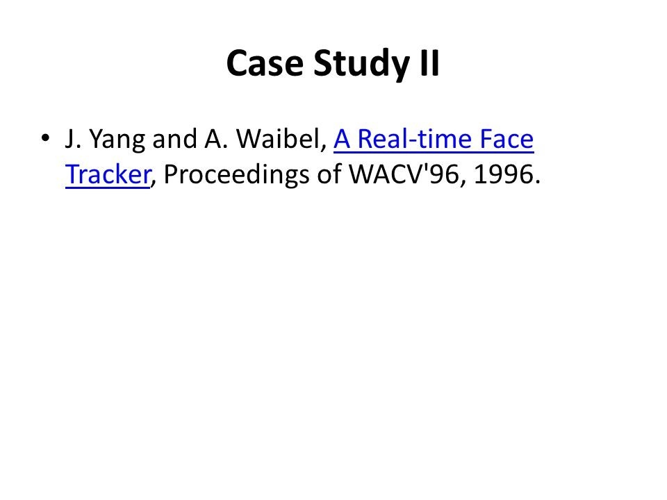 Case Study II J. Yang and A. Waibel, A Real-time Face Tracker, Proceedings of WACV'96, 1996.A Real-time Face Tracker