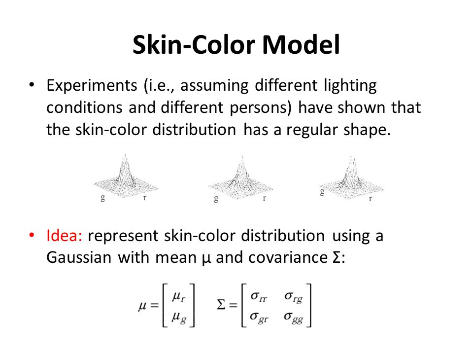 Skin-Color Model Experiments (i.e., assuming different lighting conditions and different persons) have shown that the skin-color distribution has a re