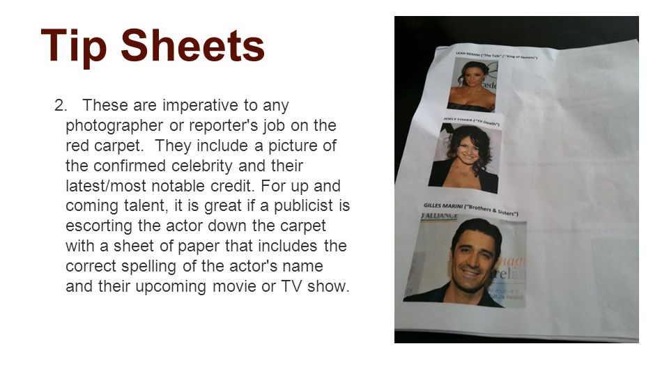Tip Sheets 2. These are imperative to any photographer or reporter s job on the red carpet.