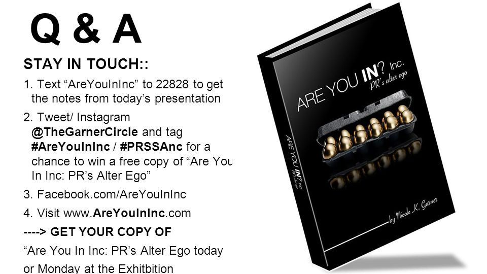 Q & A STAY IN TOUCH:: 1. Text AreYouInInc to 22828 to get the notes from todays presentation 2.