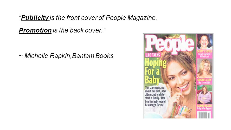 Publicity is the front cover of People Magazine. Promotion is the back cover.