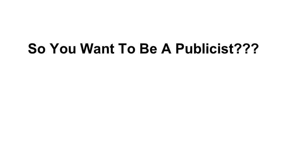So You Want To Be A Publicist