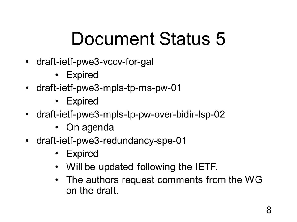 Document Status 5 draft-ietf-pwe3-vccv-for-gal Expired draft-ietf-pwe3-mpls-tp-ms-pw-01 Expired draft-ietf-pwe3-mpls-tp-pw-over-bidir-lsp-02 On agenda draft-ietf-pwe3-redundancy-spe-01 Expired Will be updated following the IETF.