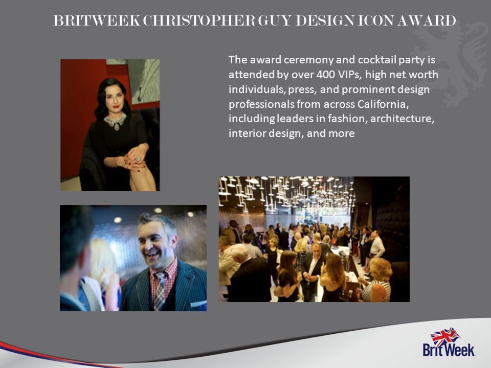 The award ceremony and cocktail party is attended by over 400 VIPs, high net worth individuals, press, and prominent design professionals from across California, including leaders in fashion, architecture, interior design, and more BRITWEEK CHRISTOPHER GUY DESIGN ICON AWARD