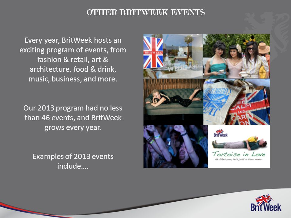 OTHER BRITWEEK EVENTS Every year, BritWeek hosts an exciting program of events, from fashion & retail, art & architecture, food & drink, music, business, and more.
