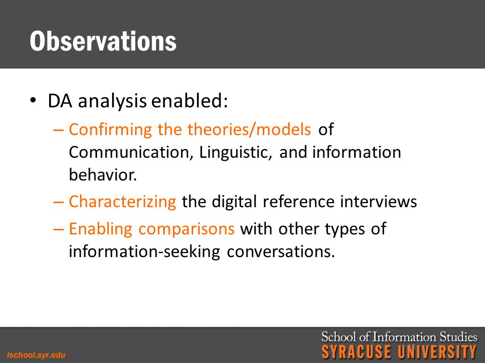 Observations DA analysis enabled: – Confirming the theories/models of Communication, Linguistic, and information behavior.