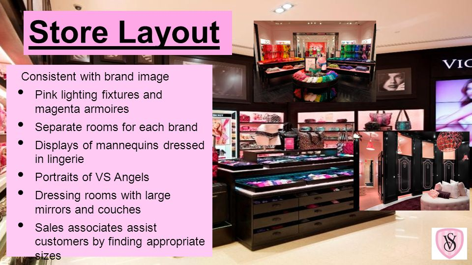 Store Layout Consistent with brand image Pink lighting fixtures and magenta armoires Separate rooms for each brand Displays of mannequins dressed in l