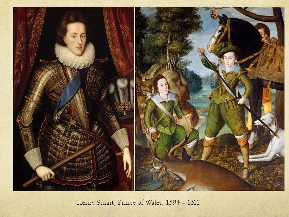 Henry Stuart, Prince of Wales, 1594 – 1612