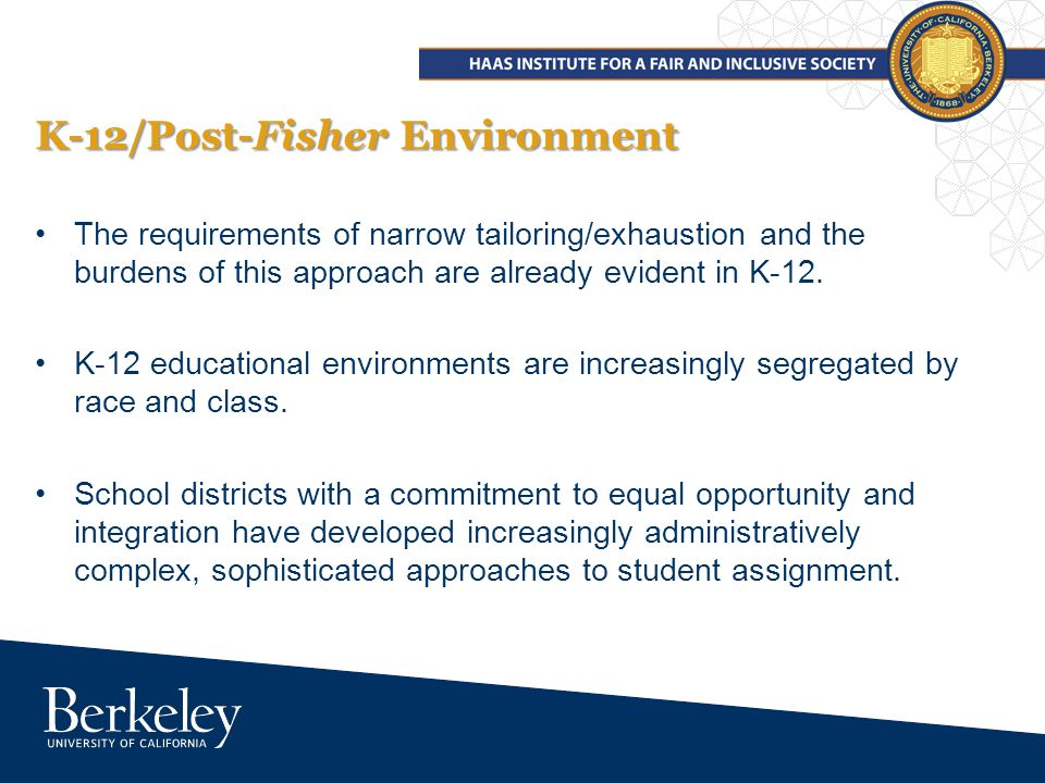 K-12/Post-Fisher Environment The requirements of narrow tailoring/exhaustion and the burdens of this approach are already evident in K-12.