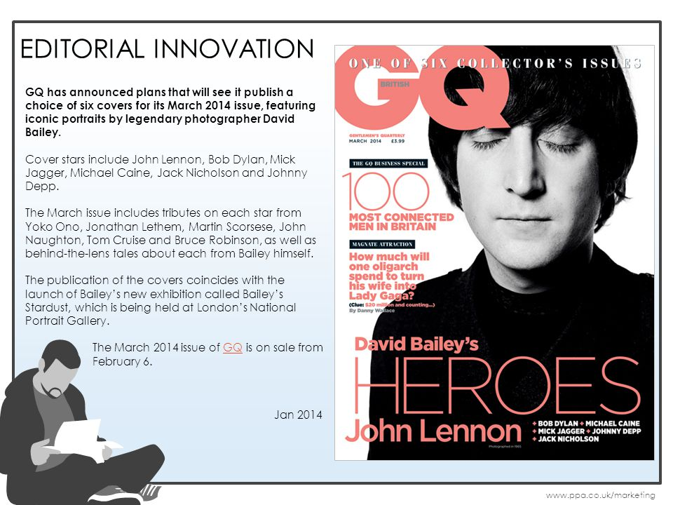 EDITORIAL INNOVATION GQ has announced plans that will see it publish a choice of six covers for its March 2014 issue, featuring iconic portraits by legendary photographer David Bailey.