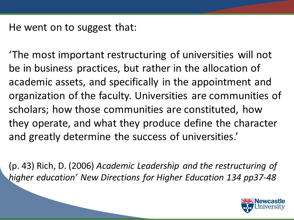 He went on to suggest that: The most important restructuring of universities will not be in business practices, but rather in the allocation of academic assets, and specifically in the appointment and organization of the faculty.