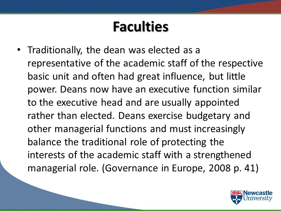 Faculties Traditionally, the dean was elected as a representative of the academic staff of the respective basic unit and often had great influence, bu