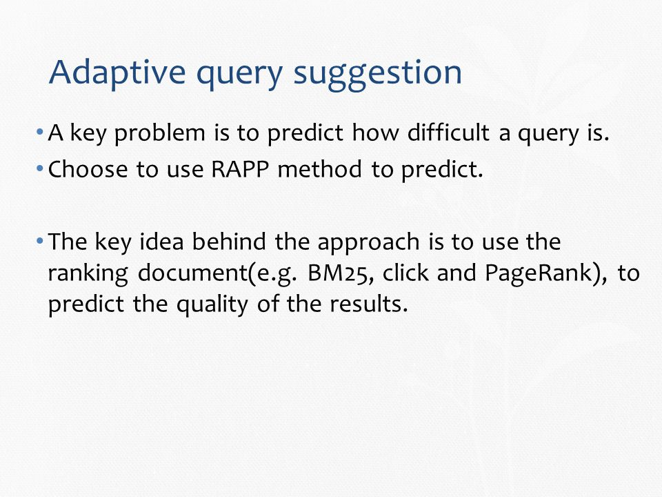 Adaptive query suggestion A key problem is to predict how difficult a query is.