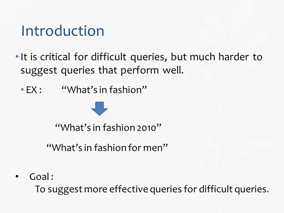 Introduction It is critical for difficult queries, but much harder to suggest queries that perform well.
