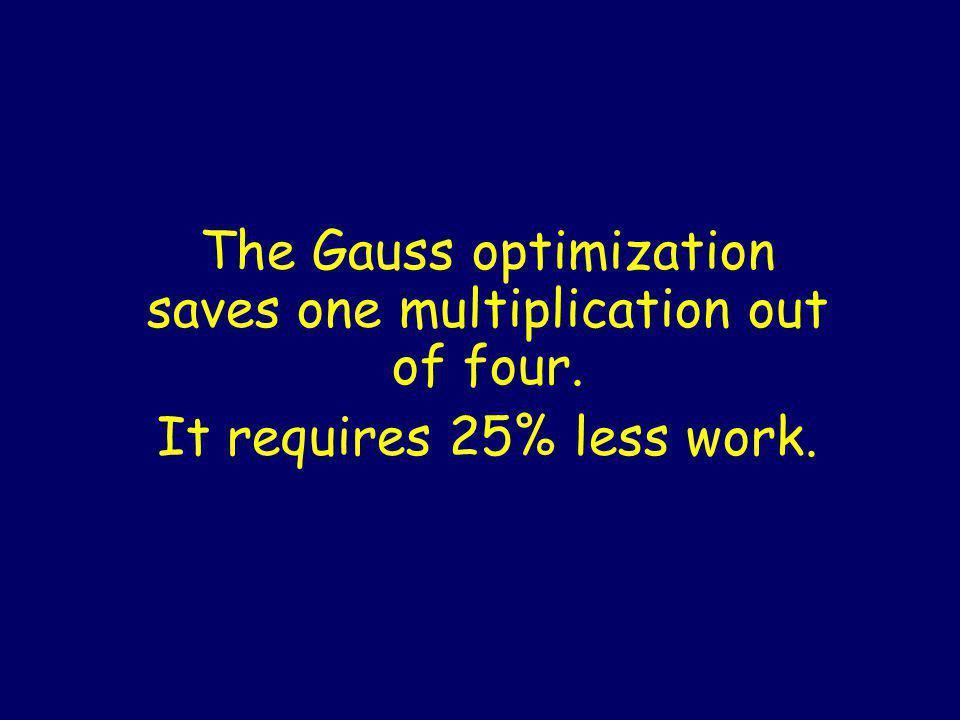 Gauss $3.05 Method Input:a,b,c,d Output: ac-bd, ad+bc X 1 = a + b X 2 = c + d X 3 = X 1 X 2 = ac + ad + bc + bd X 4 = ac X 5 = bd X 6 = X 4 – X 5 = ac - bd X 7 = X 3 – X 4 – X 5 = bc + ad ¢ $ $ $ ¢ ¢ ¢¢