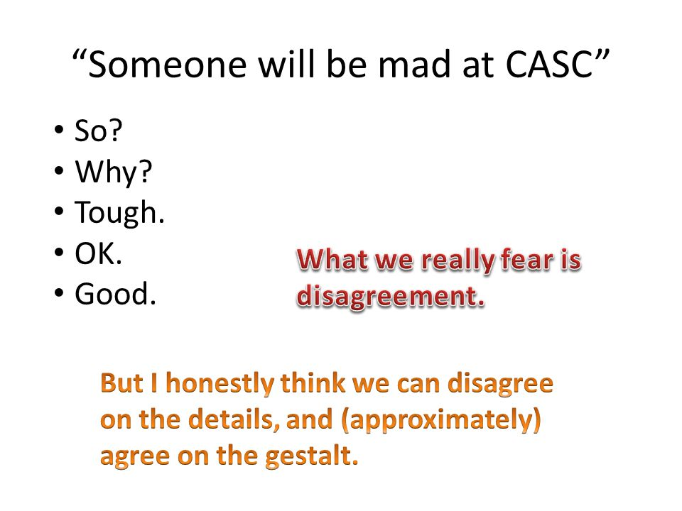 Someone will be mad at CASC So Why Tough. OK. Good.