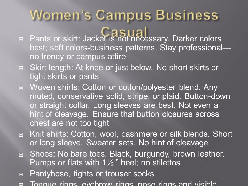 Pants or skirt: Jacket is not necessary. Darker colors best; soft colors-business patterns.