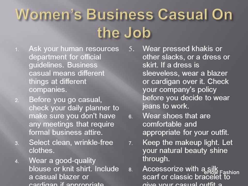 1. Ask your human resources department for official guidelines. Business casual means different things at different companies. 2. Before you go casual
