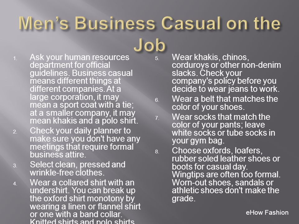 1. Ask your human resources department for official guidelines. Business casual means different things at different companies. At a large corporation,