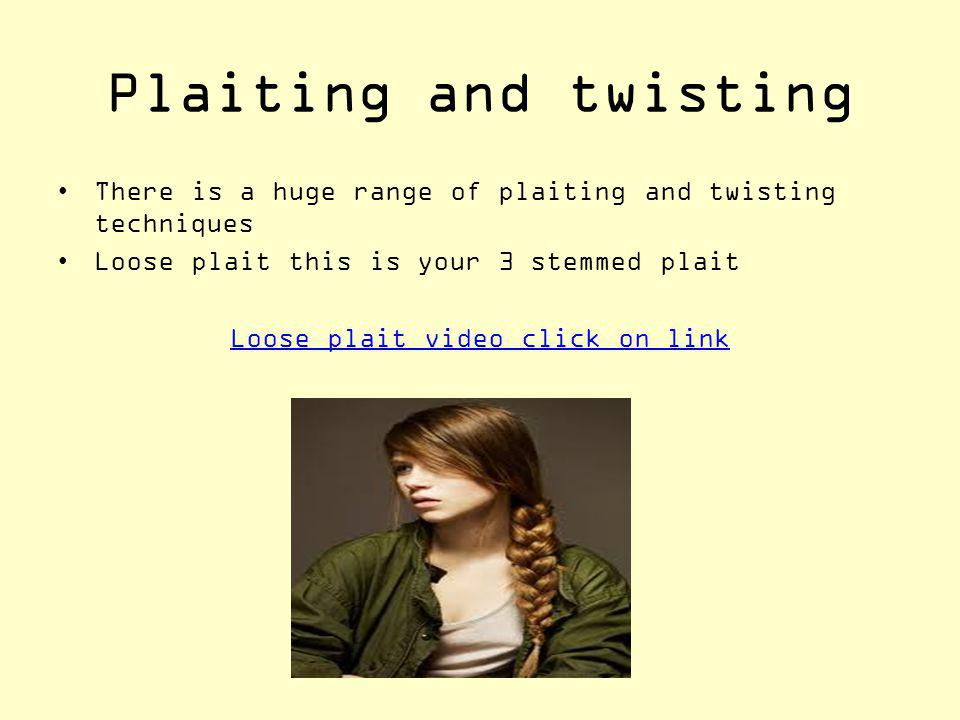 Plaiting and twisting There is a huge range of plaiting and twisting techniques Loose plait this is your 3 stemmed plait Loose plait video click on link