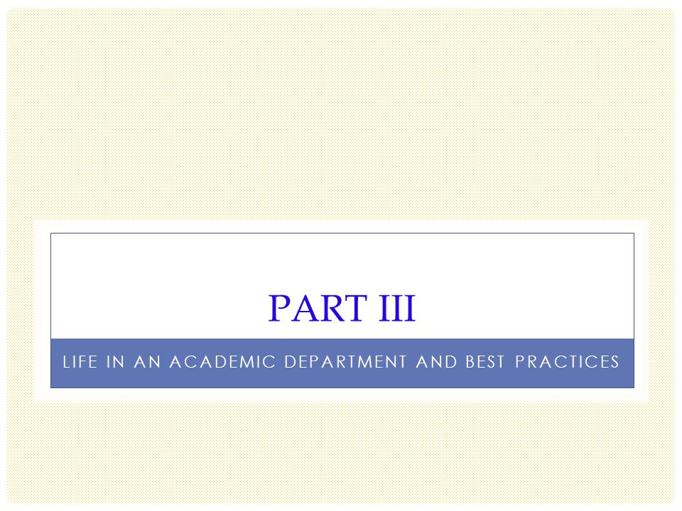 PART III LIFE IN AN ACADEMIC DEPARTMENT AND BEST PRACTICES