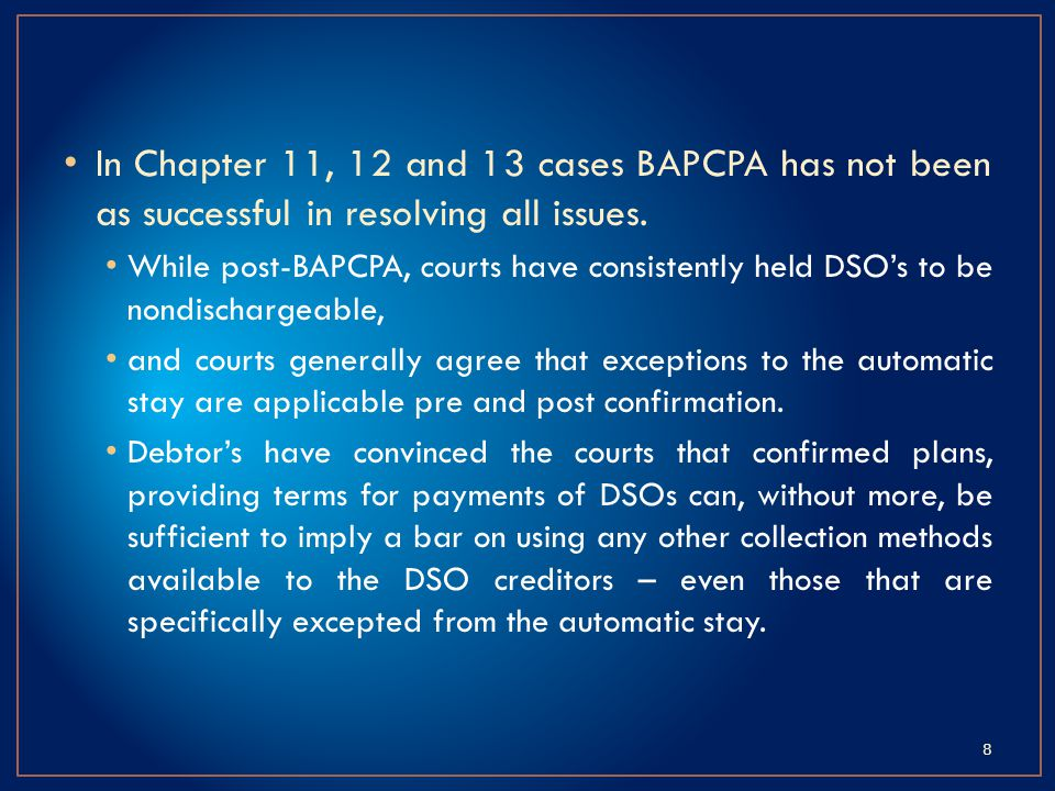In Chapter 11, 12 and 13 cases BAPCPA has not been as successful in resolving all issues.