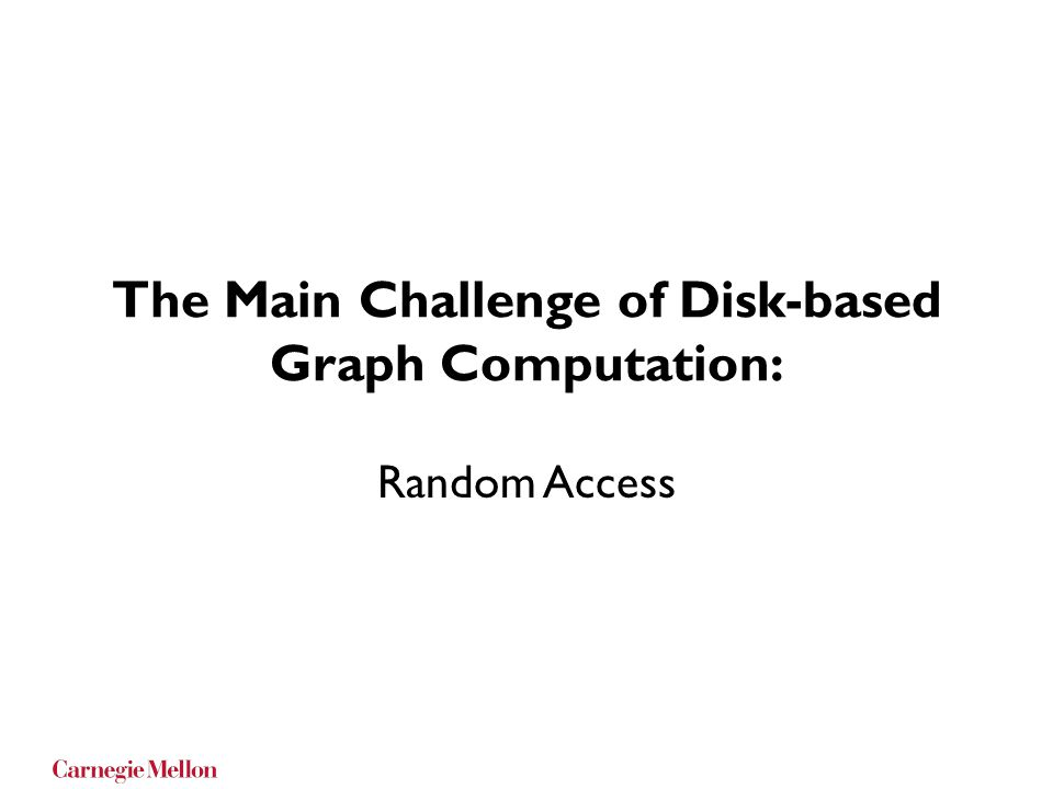 The Main Challenge of Disk-based Graph Computation: Random Access