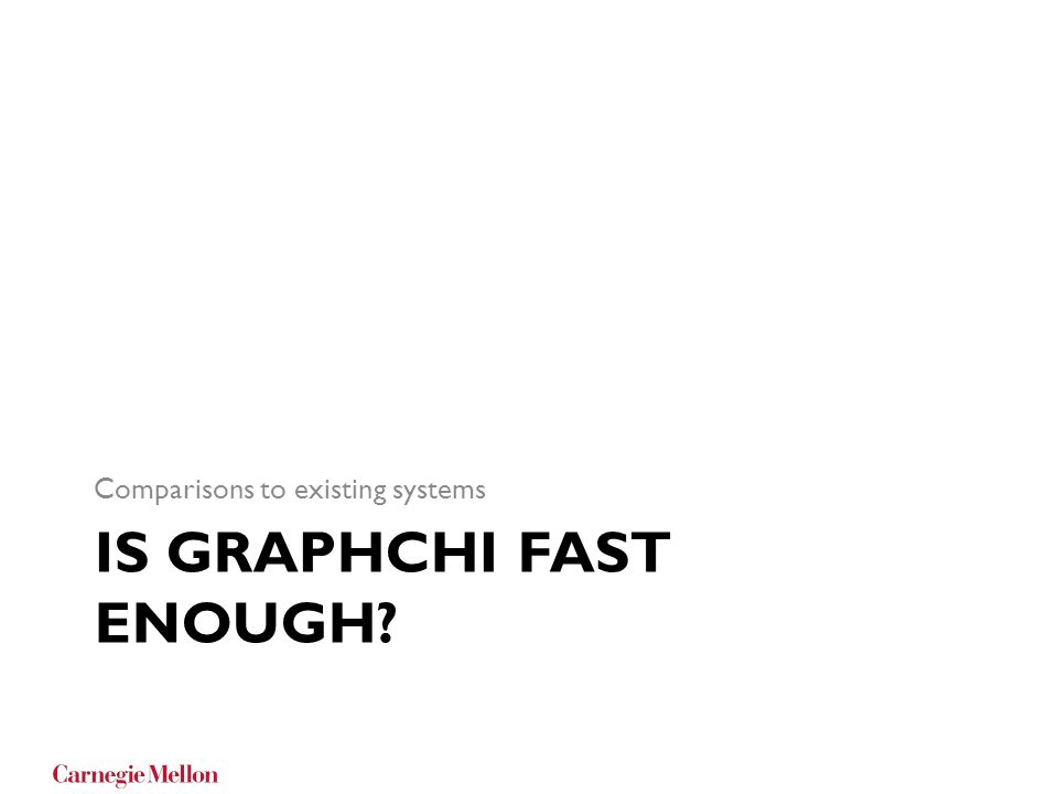 IS GRAPHCHI FAST ENOUGH? Comparisons to existing systems