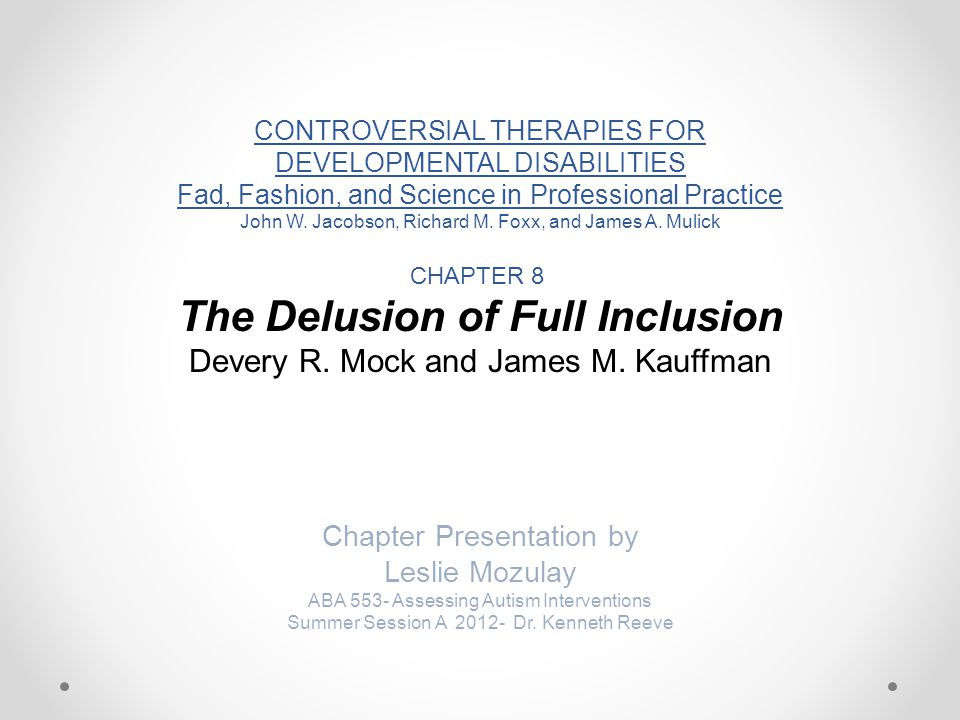 CONTROVERSIAL THERAPIES FOR DEVELOPMENTAL DISABILITIES Fad, Fashion, and Science in Professional Practice John W.