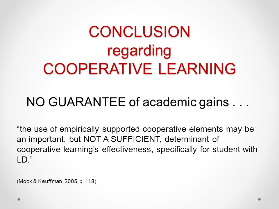 CONCLUSION regarding COOPERATIVE LEARNING NO GUARANTEE of academic gains...