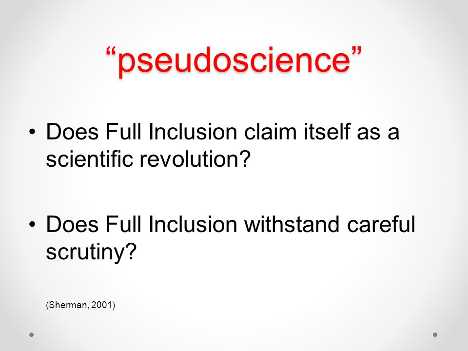 pseudoscience Does Full Inclusion claim itself as a scientific revolution.