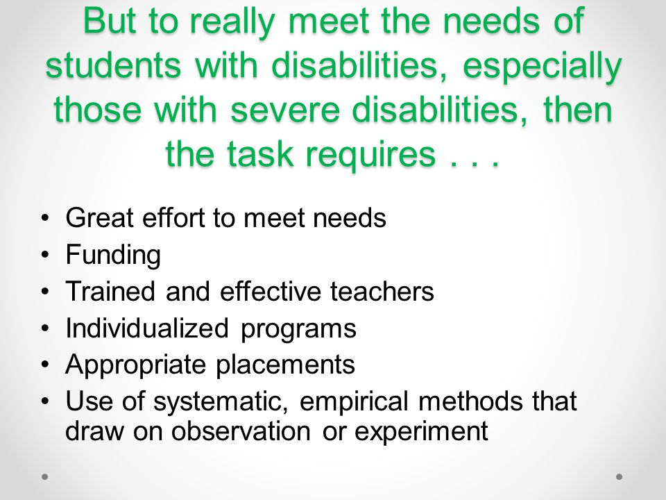 But to really meet the needs of students with disabilities, especially those with severe disabilities, then the task requires...