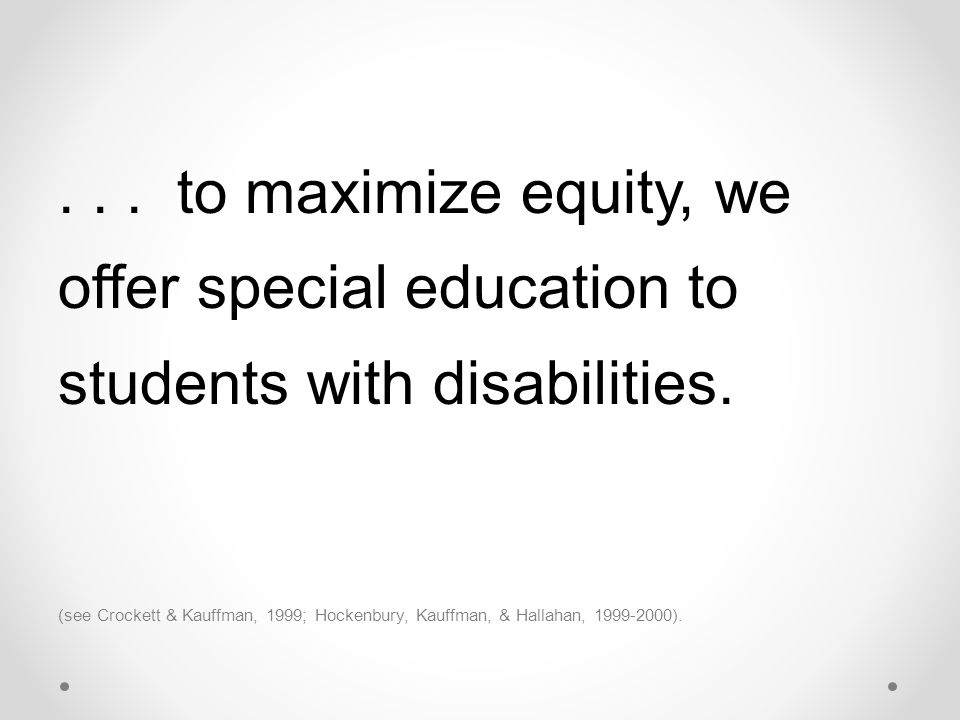 ...to maximize equity, we offer special education to students with disabilities.
