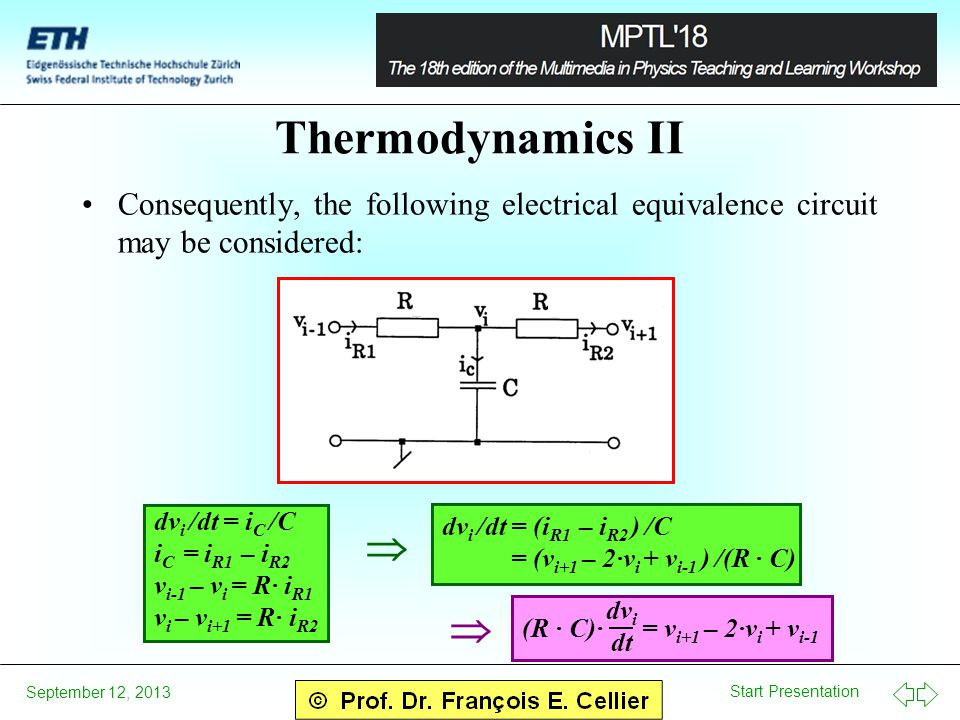 Start Presentation September 12, 2013 Thermodynamics II Consequently, the following electrical equivalence circuit may be considered: dv i /dt = i C /C i C = i R1 – i R2 v i-1 – v i = R· i R1 v i – v i+1 = R· i R2 dv i /dt = (i R1 – i R2 ) /C = (v i+1 – 2·v i + v i-1 ) /(R · C) (R · C)· dv i dt = v i+1 – 2·v i + v i-1