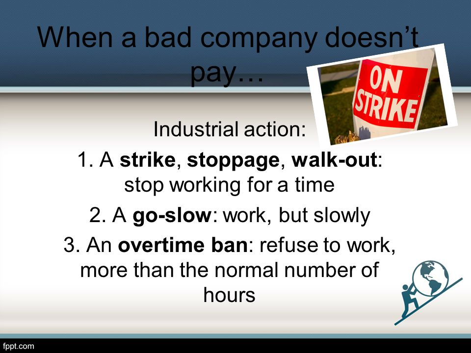When a bad company doesnt pay… Industrial action: 1.