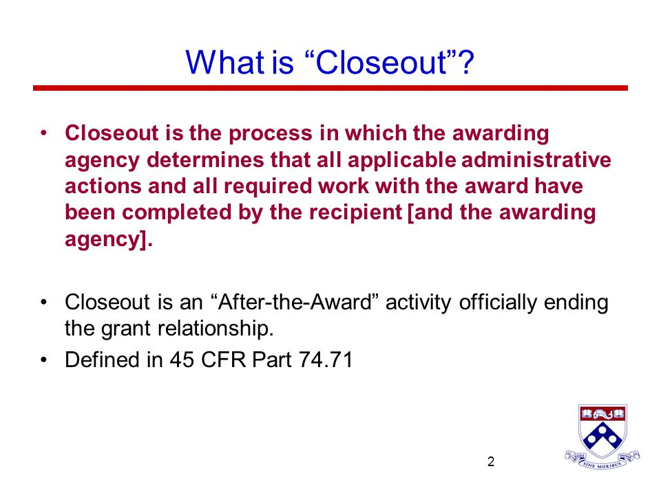 University of Pennsylvania 2 What is Closeout.