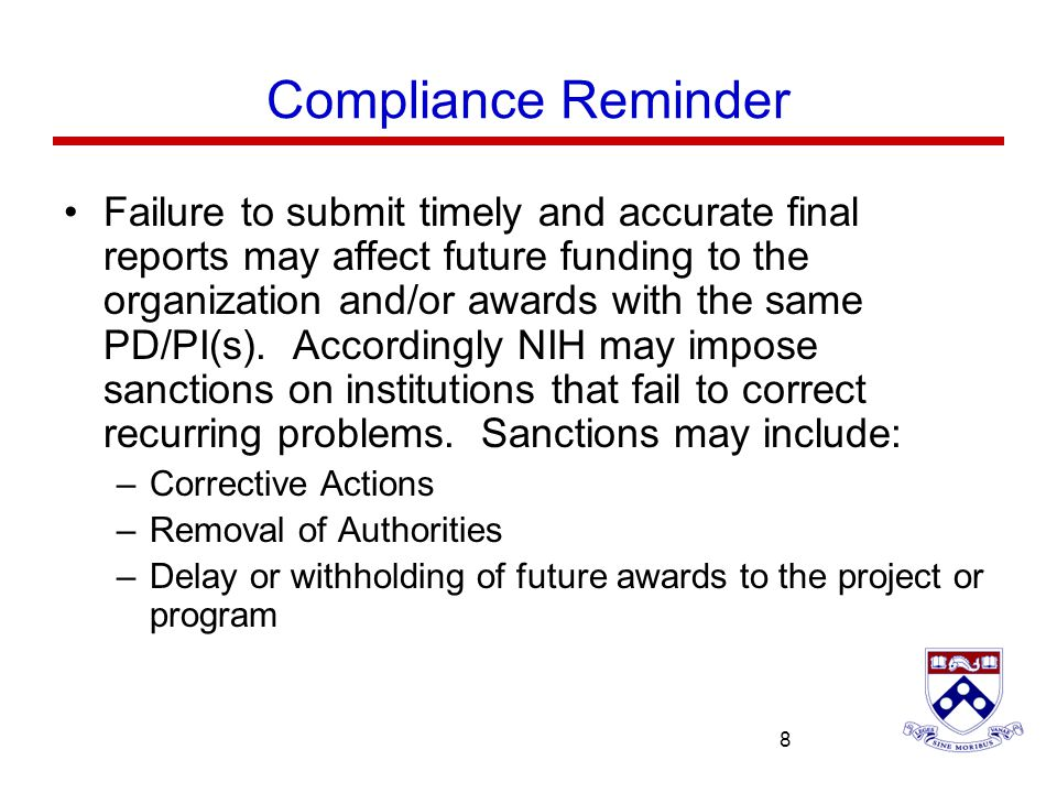 University of Pennsylvania 8 Compliance Reminder Failure to submit timely and accurate final reports may affect future funding to the organization and
