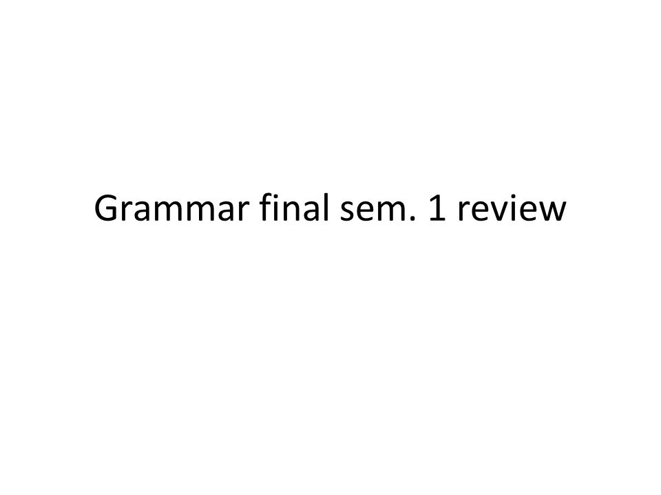 Grammar final sem. 1 review