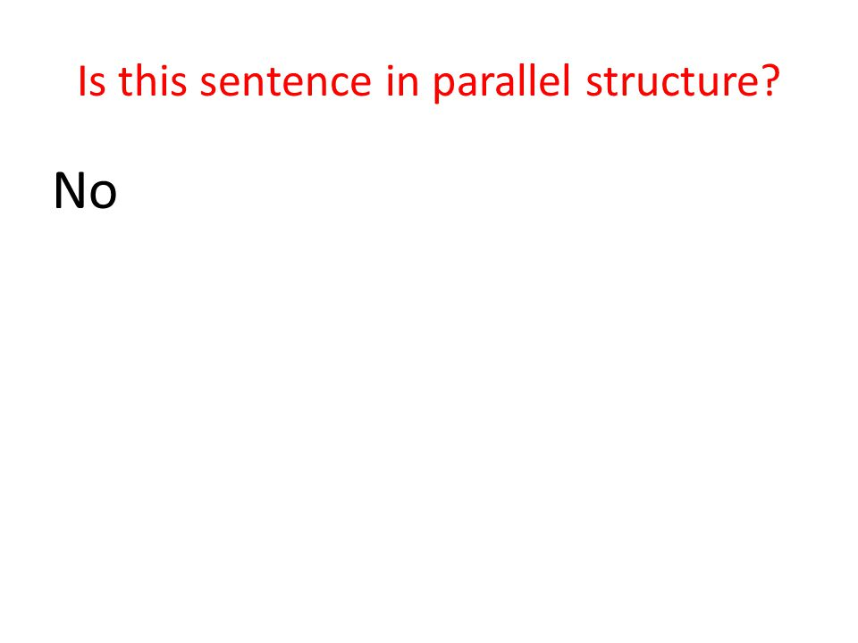 Is this sentence in parallel structure? No