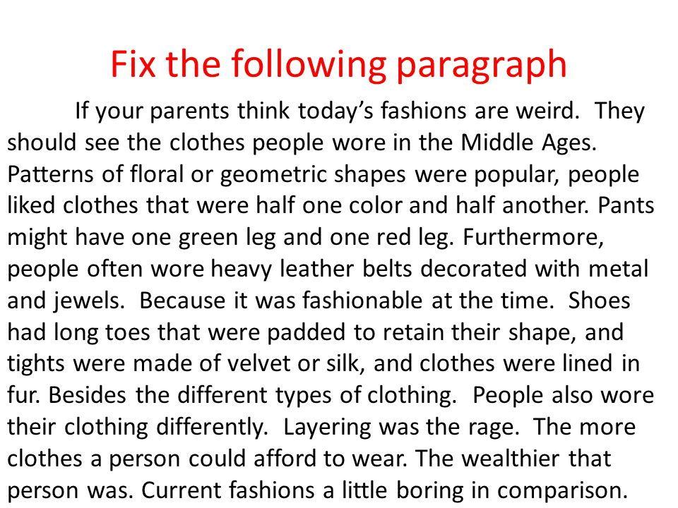 Fix the following paragraph If your parents think todays fashions are weird. They should see the clothes people wore in the Middle Ages. Patterns of f