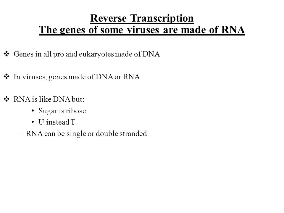 The genes of some viruses are made of RNA Genes in all pro and eukaryotes made of DNA In viruses, genes made of DNA or RNA RNA is like DNA but: Sugar