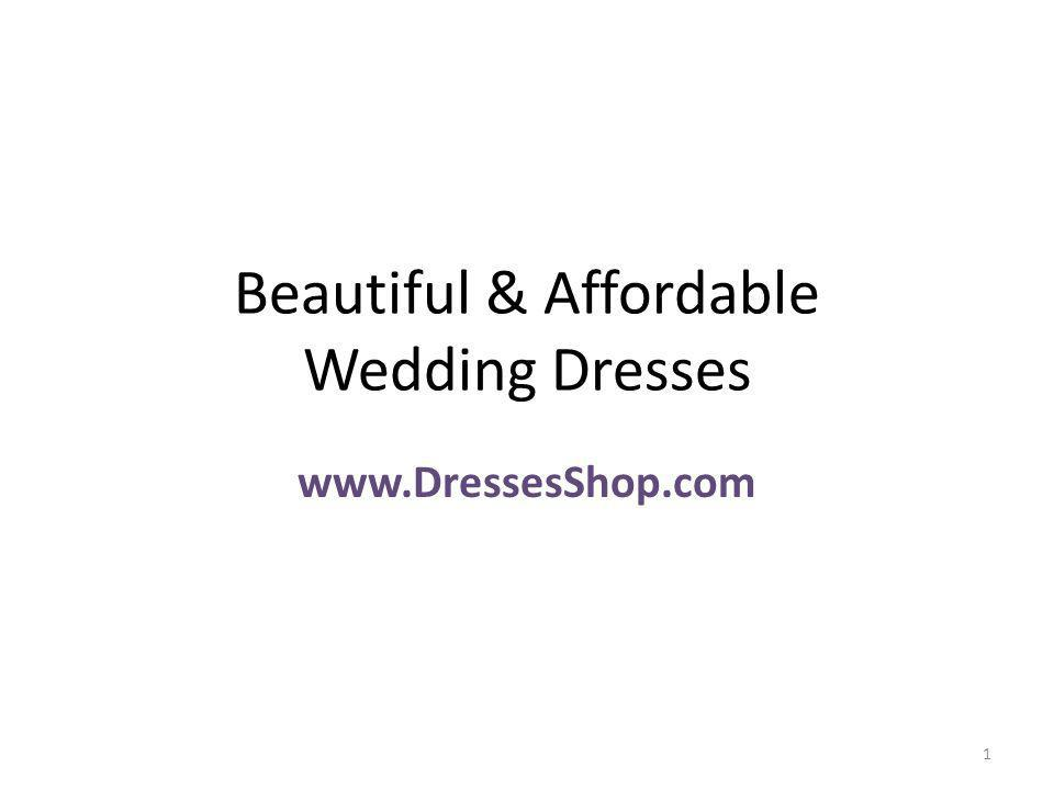 Beautiful & Affordable Wedding Dresses www.DressesShop.com 1